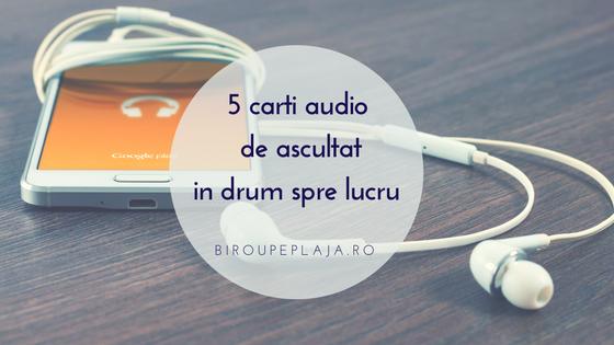 5 Cărți audio de dezvoltare personală pe care le poți asculta în drum spre muncă