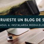 Construiește un blog de succes – Instalarea Modulelor