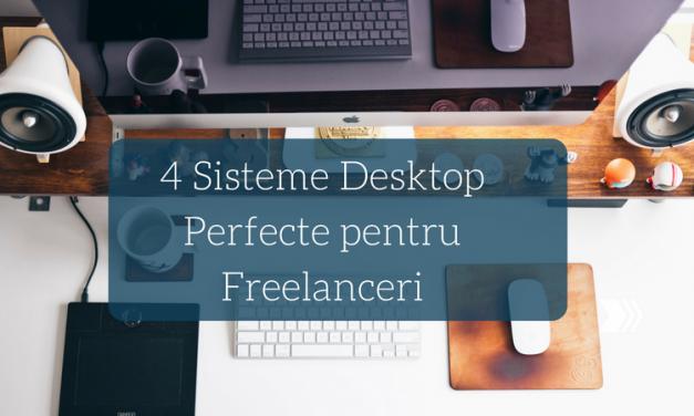 4 Sisteme Desktop Perfecte pentru Orice Freelancer