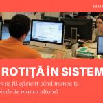 O rotiţă în sistem: cum să fii eficient când munca ta depinde de munca altora?