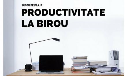 Creşte productivitatea la birou. Sfaturi practice de eficiență